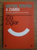 Zig Ziglar - Motive pentru a zambi. Incurajari si inspiratie pentru calatoria pe valurile vietii