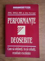 Anticariat: Zig Ziglar - Performante deosebite. Cum sa obtineti, tu si ceilalti, rezultate deosebite