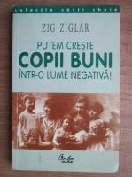comperta: Zig Ziglar - Putem creste copii buni intr-o lume negativa!