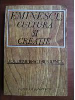 Zoe Dumitrescu Busulenga - Eminescu cultura si creatie
