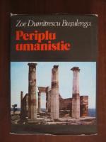 Zoe Dumitrescu Busulenga - Periplu umanistic