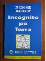 Anticariat: Zvezdomir Marinov - Incognito pe Terra